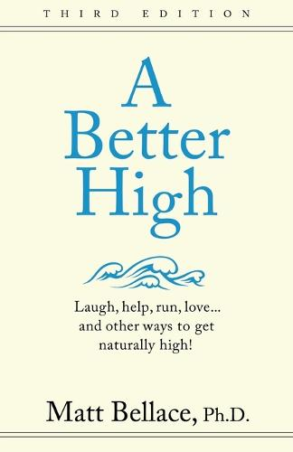 A Better High: Laugh, help, run, love ... and other ways to get naturally high! (Paperback)