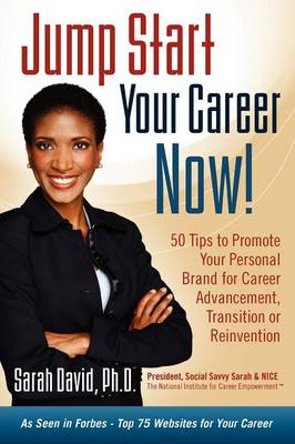 Jump Start Your Career Now! 50 Tips to Promote Your Personal Brand for Career Advancement, Transition, or Reinvention (Paperback)