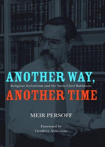 Another Way, Another Time: Religious Inclusivism and the Sacks Chief Rabbinate (Paperback)