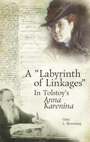 """A """"Labyrinth of Linkages"""" in Tolstoy's Anna Karenina - Studies in Russian and Slavic Literatures, Cultures, and History (Hardback)"""
