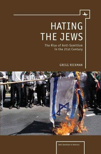 Hating the Jews: The Rise of Anti-Semitism in the 21st Century (Hardback)