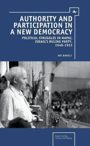 Authority and Participation in a New Democracy: Political Struggles in Mapai, Israel's Ruling Party, 1948-1953 - Israel: Society, Culture, and History (Hardback)