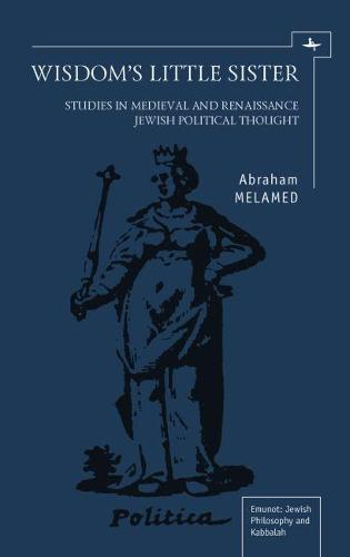 Wisdom's Little Sister: Studies in Medieval and Renaissance Jewish Political Thought (Hardback)