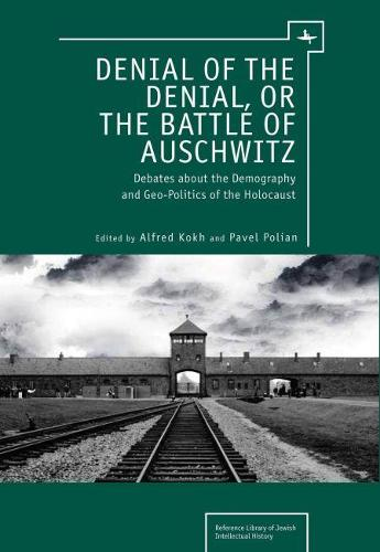 Denial of the Denial, or the Battle of Auschwitz: The Demography and Geopolitics of the Holocaust (Hardback)