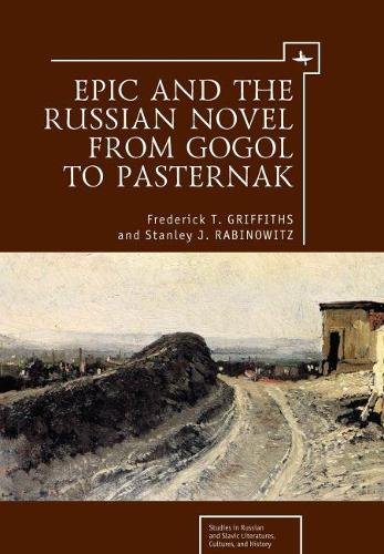 Epic and the Russian Novel from Gogol to Pasternak (Hardback)