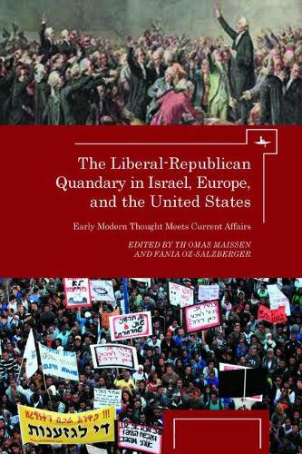 The Liberal-Republican Quandary in Israel, Europe and the United States: Early Modern Thought Meets Current Affairs (Hardback)