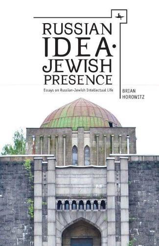 Russian Idea: Jewish Presence: Essays on Russian-Jewish Intellectual Life (Hardback)