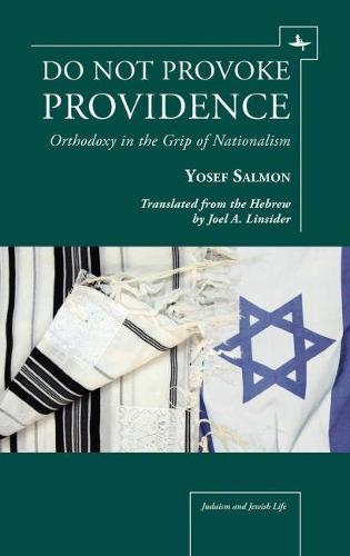 Do Not Provoke Providence: Orthodoxy in the Grip of Nationalism - Judaism and Jewish Life (Hardback)