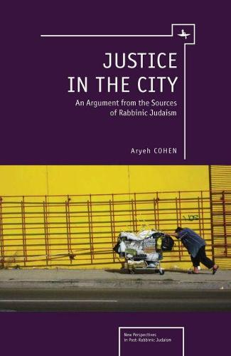 Justice in the City: An Argument from the Sources of Rabbinic Judaism - New Perspectives in Post-Rabbinic Judaism (Hardback)