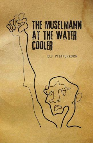 The Muselmann at the Water Cooler (Hardback)