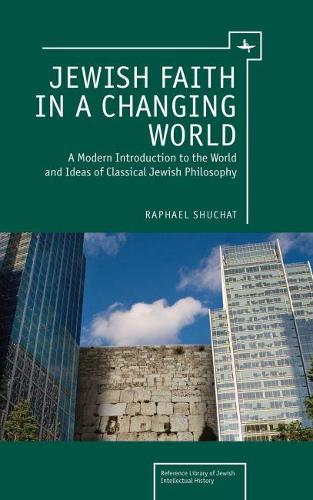 Jewish Faith in a Changing World: A Modern Introduction to the World and Ideas of Classical Jewish Philosophy (Hardback)