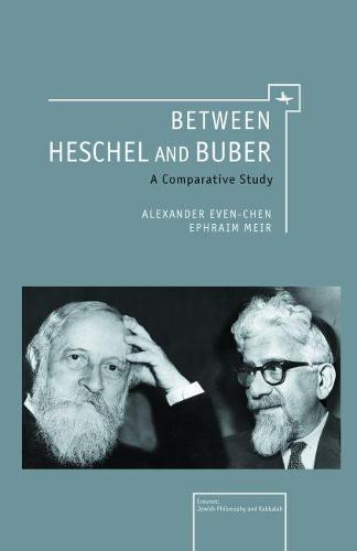 Between Heschel and Buber: A Comparative Study (Hardback)
