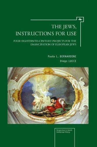 The Jews, Instructions for Use: Four Eighteenth-Century Projects for the Emancipation of European Jews (Hardback)