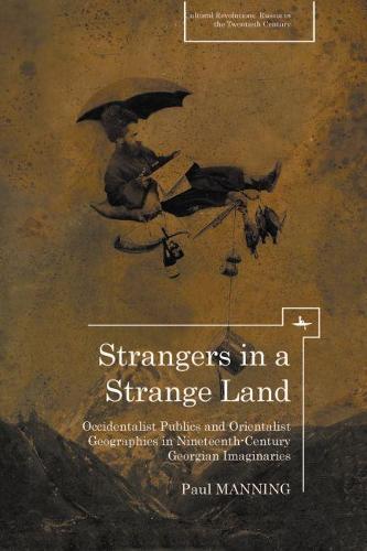 Strangers in a Strange Land: Occidentalist Publics and Orientalist Geographies in Nineteenth-Century Georgian Imaginaries (Hardback)