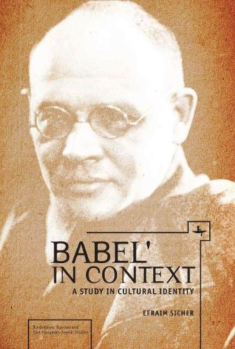 Babel' in Context: A Study in Cultural Identity - Borderlines: Russian and East European-Jewish Studies (Hardback)