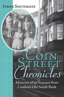 Coin Street Chronicles: Memoirs of an Evacuee from London's Old South Bank (Paperback)