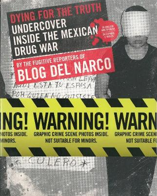 Dying For The Truth: Undercover Inside the Mexican Drug War by the Fugitive Reporters of Blog Del Narco (Paperback)