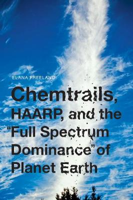 Chemtrails, Haarp, And The Full Spectrum Dominance Of Planet Earth (Paperback)
