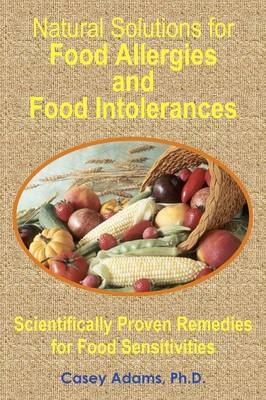 Natural Solutions for Food Allergies and Food Intolerances: Scientifically Proven Remedies for Food Sensitivities (Paperback)