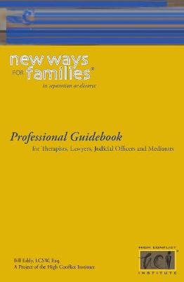 New Ways for Families Professional Guidebook: For Therapists, Lawyers, Judicial Officers and Mediators (Paperback)