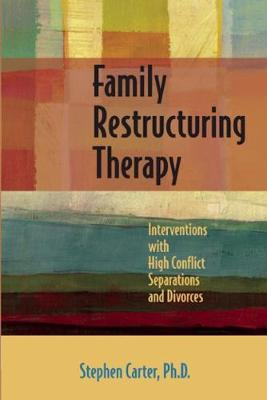 Family Restructuring Therapy: Interventions with High Conflict Separations and Divorces (Paperback)