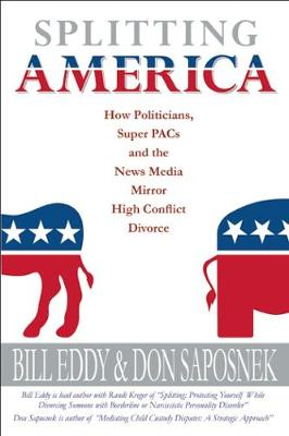 Splitting America: How Politicians, Super PACs and the News Media Mirror High Conflict Divorce (Paperback)