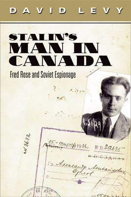 Stalin'S Man in Canada: Fred Rose and Soviet Espionage (Hardback)