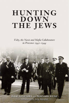 Hunting Down the Jews: Vichy, the Nazis, and Mafia Collaborators in Provence 1942-1944 (Hardback)