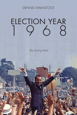 Election Year 1968: The Political Turning-Point (Paperback)