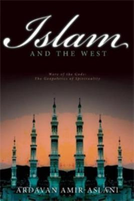 Islam and the West: The Geopolitics of Faith (Hardback)