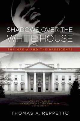 Shadows Over the White House: The Mafia and the President (Paperback)