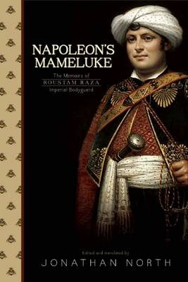 Napoleon'S Mameluke: The Memoirs of Roustam Raza, Imperial Bodyguard (Paperback)