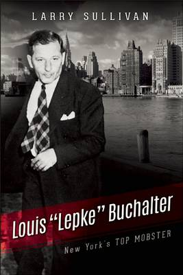 "Louis ""Lepke"" Buchalter: The Mobster Who Created Murder, Inc. (Paperback)"