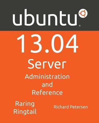 Ubuntu 13.04 Server: Administration and Reference (Paperback)