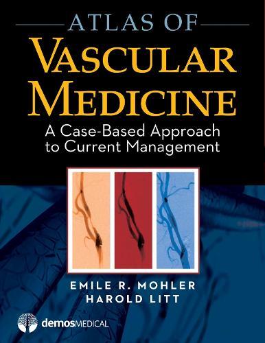 Atlas of Vascular Medicine: A Case-Based Approach to Current Management (Hardback)