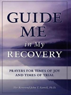 Guide Me in My Recovery: Prayers for Times of Joy and Times of Trial (Paperback)