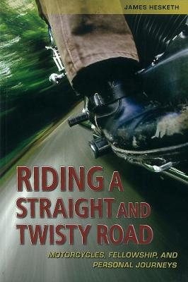 Riding a Straight and Twisty Road: Motorcycles, Fellowship and Personal Journeys (Paperback)