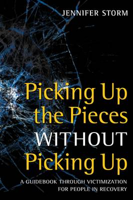 Picking Up the Pieces without Picking Up: A Guidebook Through Victimization for People in Recovery (Paperback)