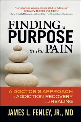 Finding a Purpose in the Pain: A Doctor's Approach to Addiction Recovery and Healing (Paperback)