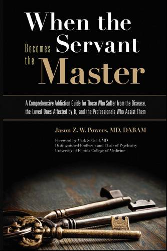 When the Servant Becomes the Master: A Comprehensive Addiction Guide for Those Who Suffer from the Disease, the Loved Ones Affected by it, and the Professionals Who Assist Them (Paperback)