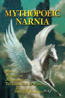 Mythopoeic Narnia: Memory, Metaphor, and Metamorphoses in the Chronicles of Narnia (Paperback)