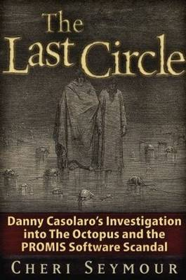 The Last Circle: Danny Casolaro's Investigation into the Octopus and the PROMIS Software Scandal (Paperback)