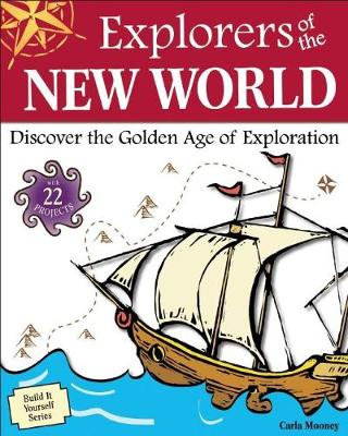 Explorers of the New World: Discover the Golden Age of Exploration With 22 Projects - Build It Yourself (Paperback)