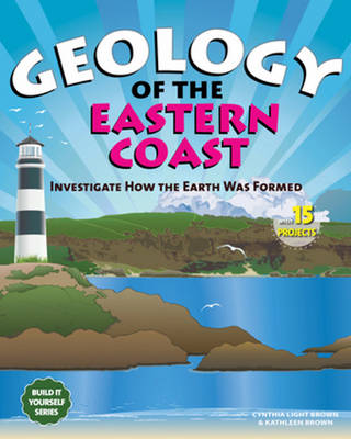 Geology of the Eastern Coast: Investigate How the Earth Was Formed with 15 Projects - Build it Yourself (Paperback)