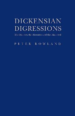 Dickensian Digressions: The Hunter, The Haunter and the Haunted (Hardback)