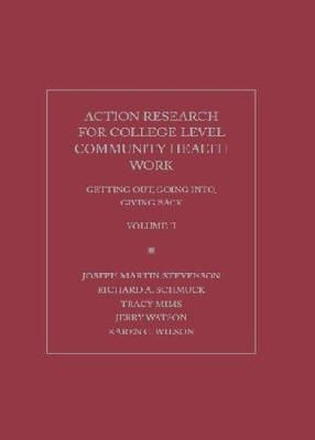 Action Research for College Community Health Works: Getting Out, Going Into and Giving Back (Hardback)