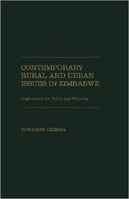 Contemporary Rural and Urban Issues in Zimbabwe: Implications for Policy and Planning (Hardback)