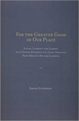 For the Greater Good of Our Place: Living, Learning and Leading with Global Diversity and Local Inclusion from Holistic Higher Learning (Paperback)