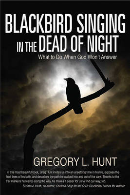 Blackbird Singing in the Dead of Night: What to Do When God Won't Answer (Paperback)