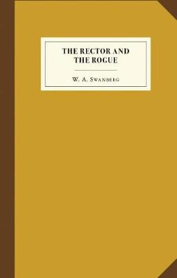 The Rector and the Rogue: Being the true and incredible account of a dastardly hoax against an upright (if rather stuffy) divine. It turned New York upside down. (Hardback)